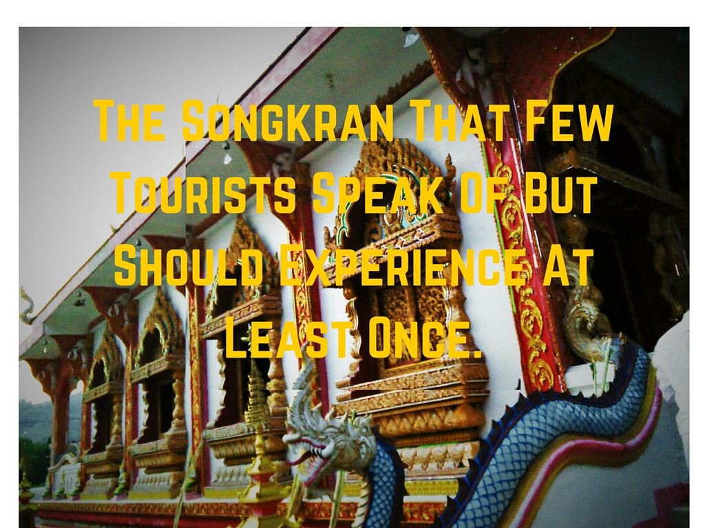 The Songkran That Few Tourists Speak Of But Should Experience At Least Once.